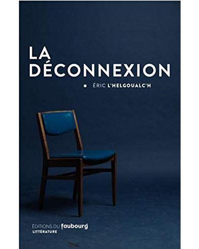 La Deconnexion Eric Lhelgoualch Faubourg